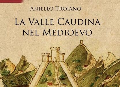 La Valle Caudina nel Medioevo. La terza pubblicazione del caudino Aniello Troiano